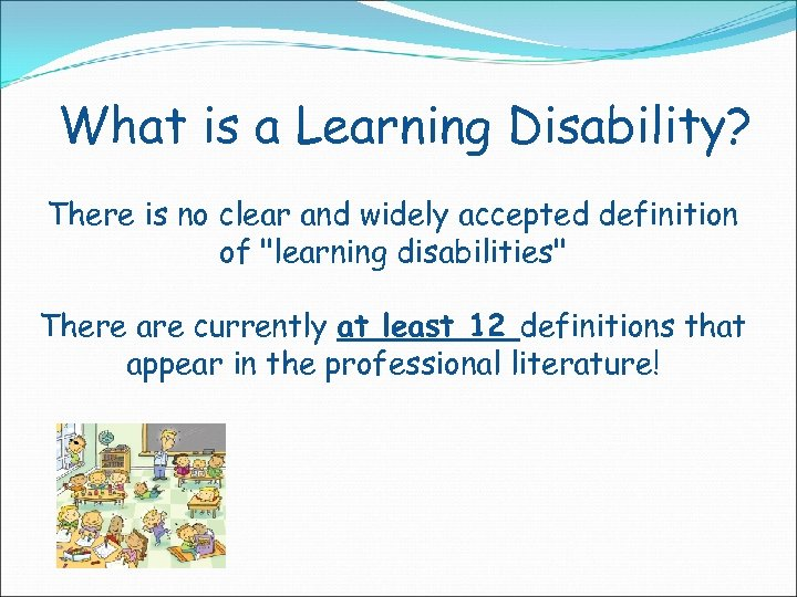 What is a Learning Disability? There is no clear and widely accepted definition of
