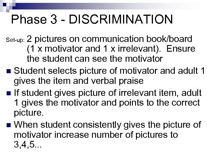Phase 3 - DISCRIMINATION 2 pictures on communication book/board (1 x motivator and 1