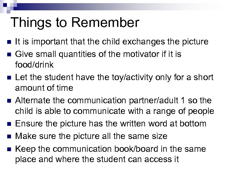 Things to Remember n n n n It is important that the child exchanges