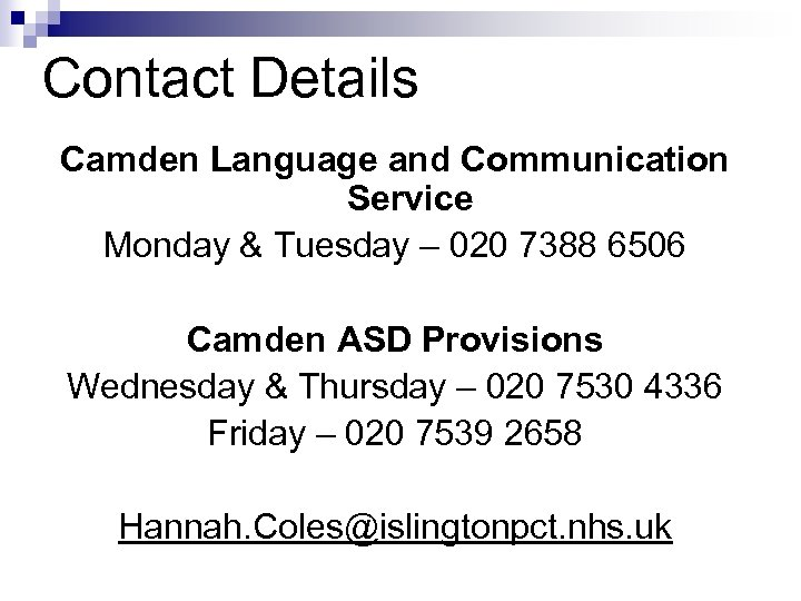 Contact Details Camden Language and Communication Service Monday & Tuesday – 020 7388 6506