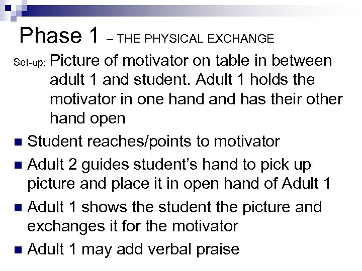 Phase 1 – THE PHYSICAL EXCHANGE Picture of motivator on table in between adult
