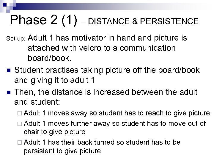 Phase 2 (1) – DISTANCE & PERSISTENCE Adult 1 has motivator in hand picture