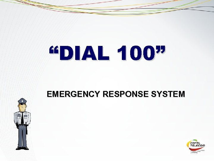 """DIAL 100"" EMERGENCY RESPONSE SYSTEM"