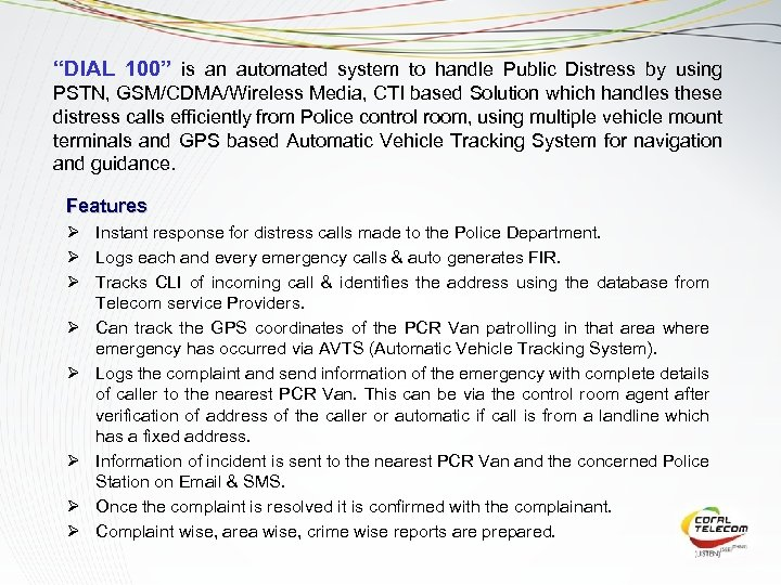"""DIAL 100"" is an automated system to handle Public Distress by using PSTN, GSM/CDMA/Wireless"