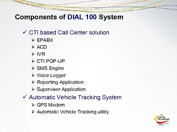 Components of DIAL 100 System ü CTI based Call Center solution Ø Ø Ø