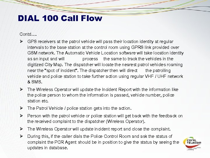 DIAL 100 Call Flow Contd…. Ø GPS receivers at the patrol vehicle will pass
