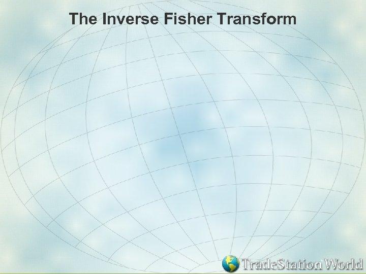 The Inverse Fisher Transform
