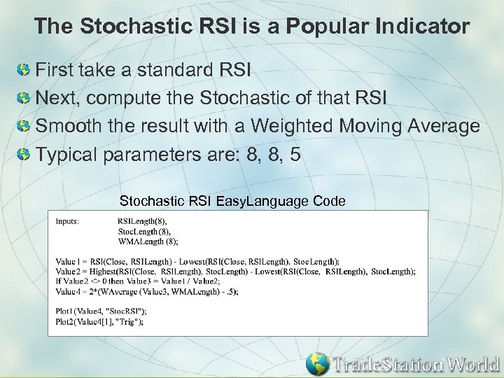 The Stochastic RSI is a Popular Indicator First take a standard RSI Next, compute