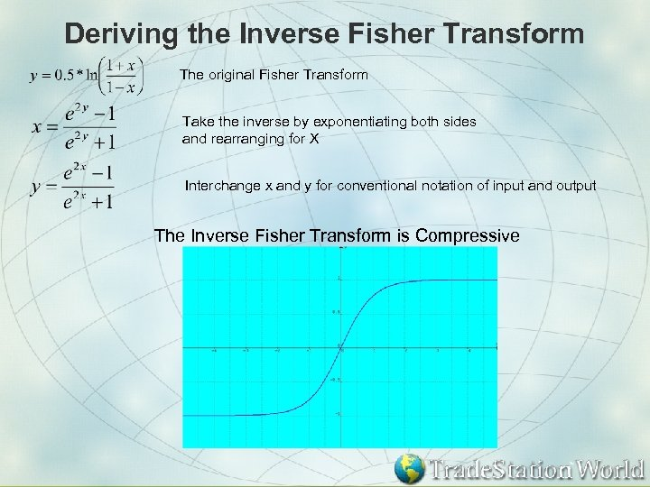 Deriving the Inverse Fisher Transform The original Fisher Transform Take the inverse by exponentiating