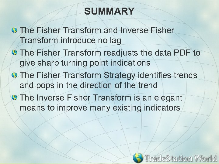 SUMMARY The Fisher Transform and Inverse Fisher Transform introduce no lag The Fisher Transform