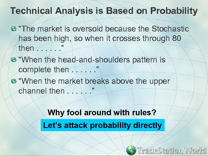 """Technical Analysis is Based on Probability """"The market is oversold because the Stochastic has"""