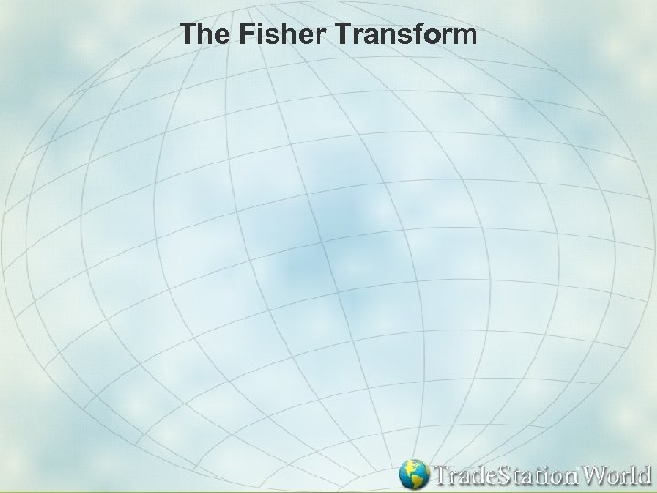 The Fisher Transform
