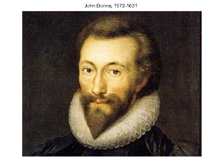 John Donne, 1572 -1631