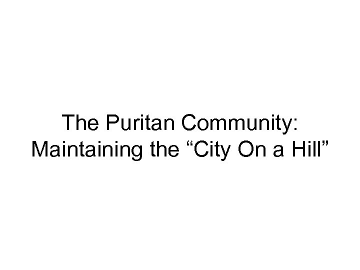 """The Puritan Community: Maintaining the """"City On a Hill"""""""