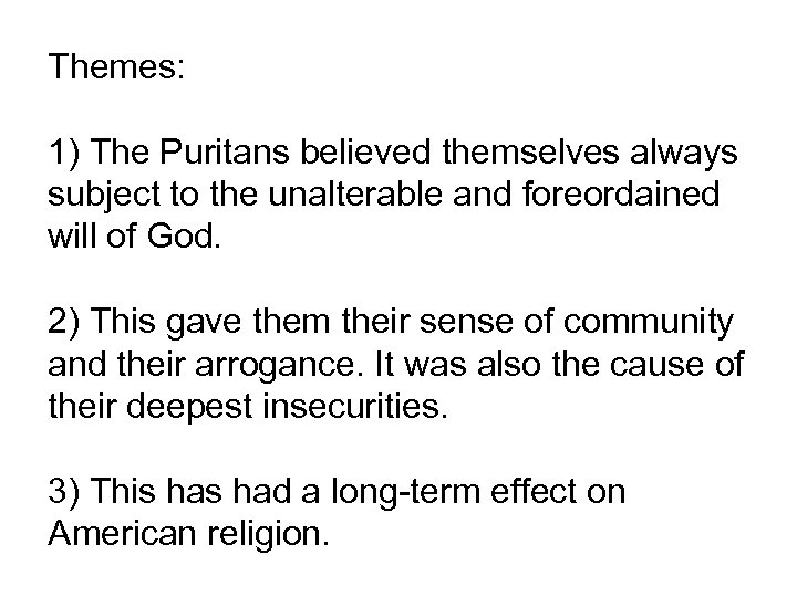 Themes: 1) The Puritans believed themselves always subject to the unalterable and foreordained will