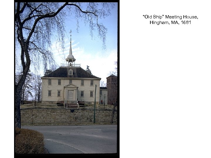 """Old Ship"" Meeting House, Hingham, MA, 1681"