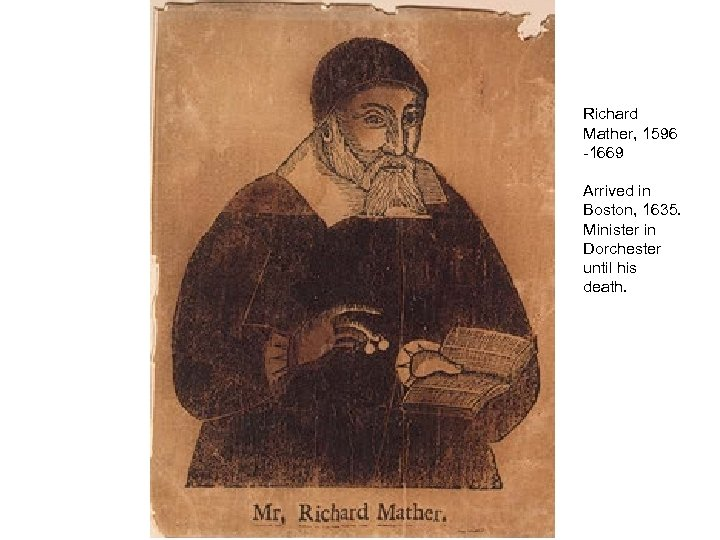 Richard Mather, 1596 -1669 Arrived in Boston, 1635. Minister in Dorchester until his death.