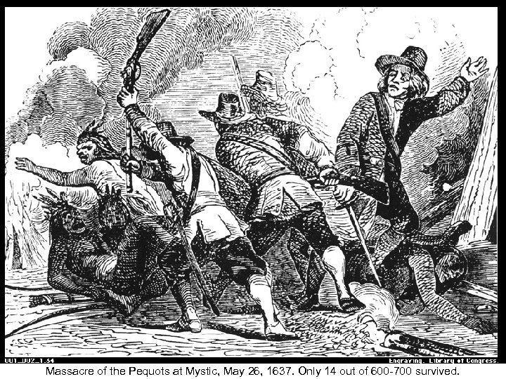 Massacre of the Pequots at Mystic, May 26, 1637. Only 14 out of 600