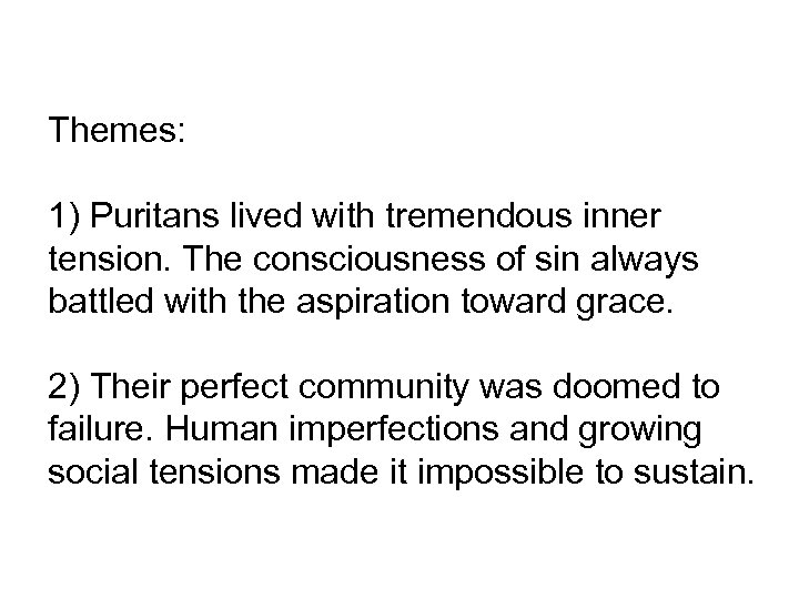 Themes: 1) Puritans lived with tremendous inner tension. The consciousness of sin always battled