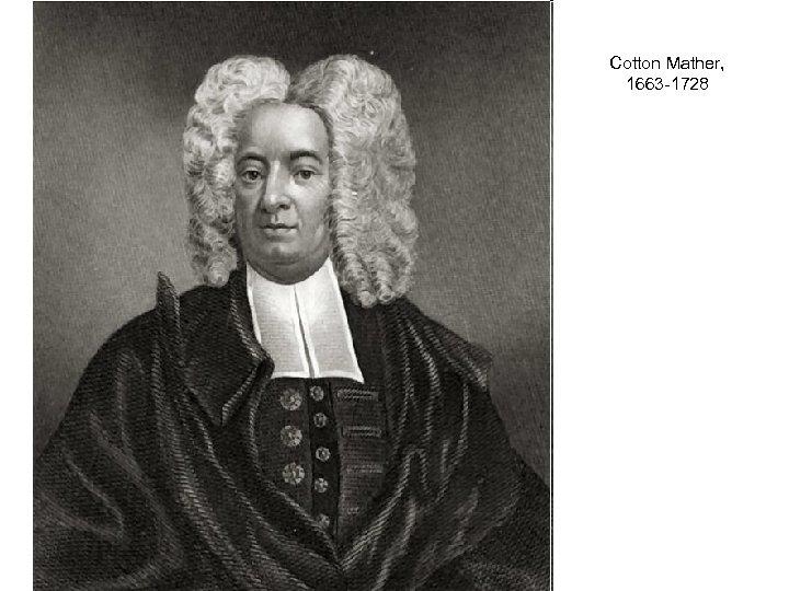 Cotton Mather, 1663 -1728