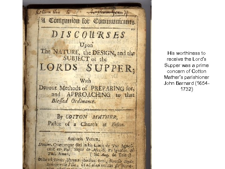 His worthiness to receive the Lord's Supper was a prime concern of Cotton Mather's