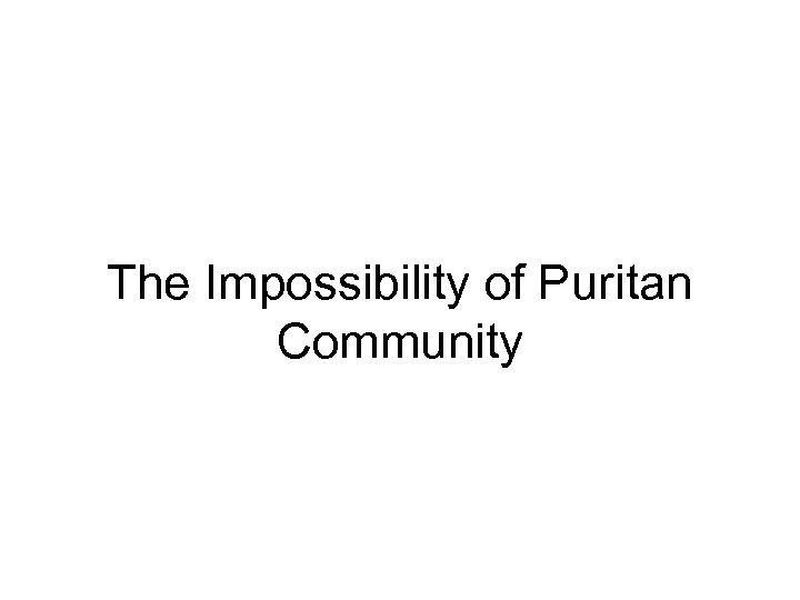 The Impossibility of Puritan Community