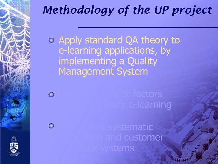 Methodology of the UP project Apply standard QA theory to e-learning applications, by implementing