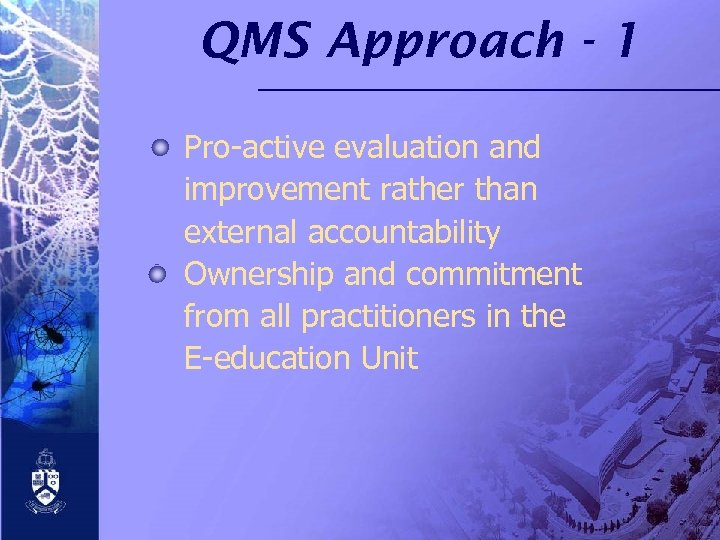 QMS Approach - 1 Pro-active evaluation and improvement rather than external accountability Ownership and