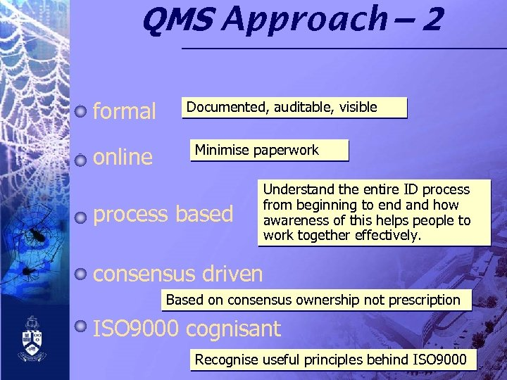 QMS Approach – 2 formal online Documented, auditable, visible Minimise paperwork process based Understand