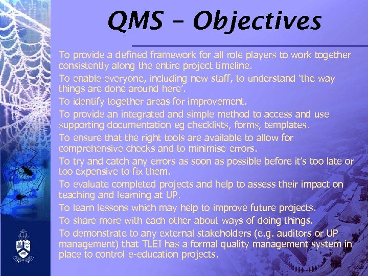 QMS – Objectives To provide a defined framework for all role players to work