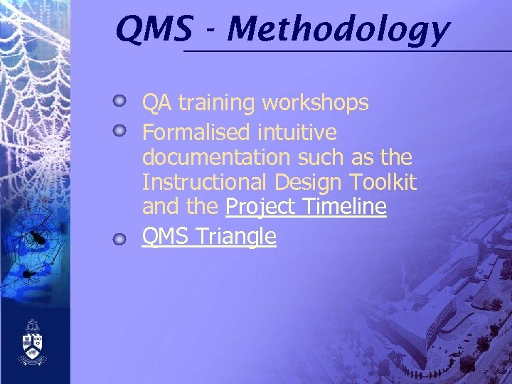 QMS - Methodology QA training workshops Formalised intuitive documentation such as the Instructional Design