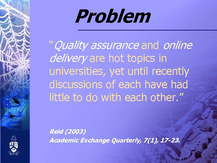 "Problem ""Quality assurance and online delivery are hot topics in universities, yet until recently"