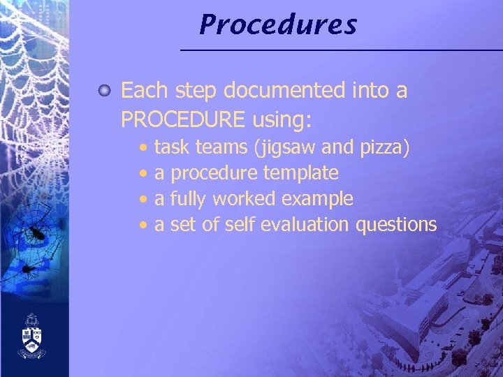 Procedures Each step documented into a PROCEDURE using: • • task teams (jigsaw and