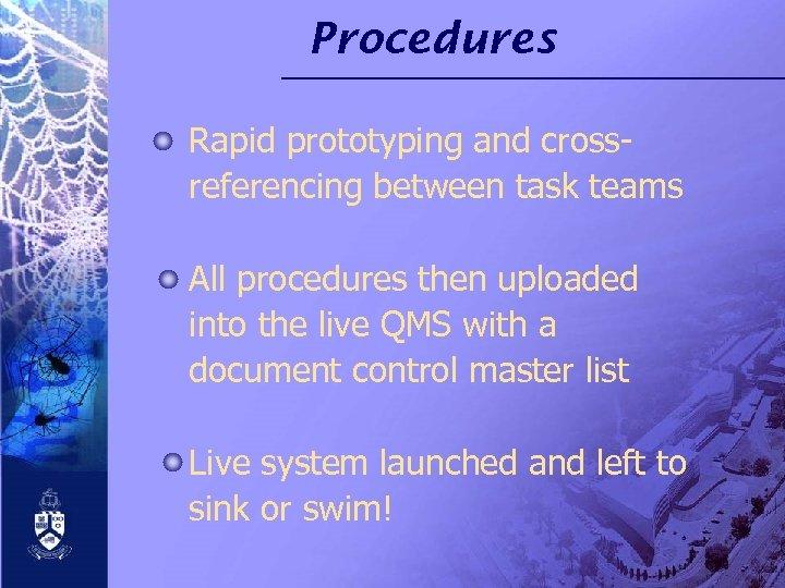 Procedures Rapid prototyping and crossreferencing between task teams All procedures then uploaded into the