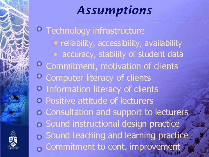 Assumptions Technology infrastructure • reliability, accessibility, availability • accuracy, stability of student data Commitment,