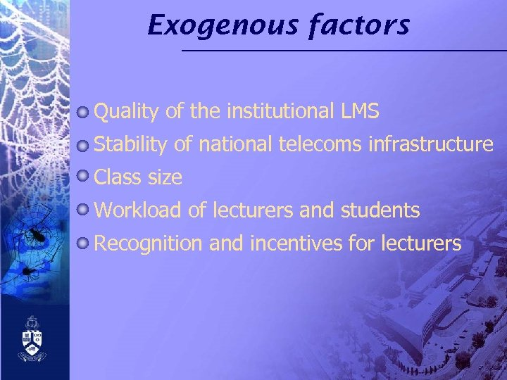 Exogenous factors Quality of the institutional LMS Stability of national telecoms infrastructure Class size