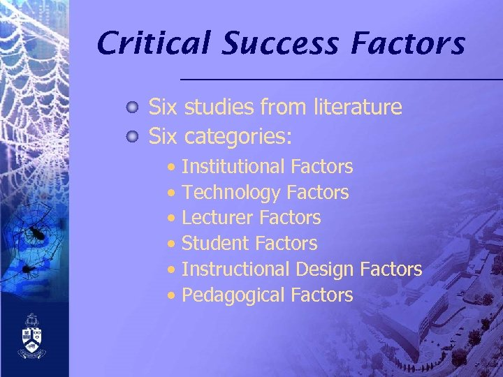 Critical Success Factors Six studies from literature Six categories: • • • Institutional Factors