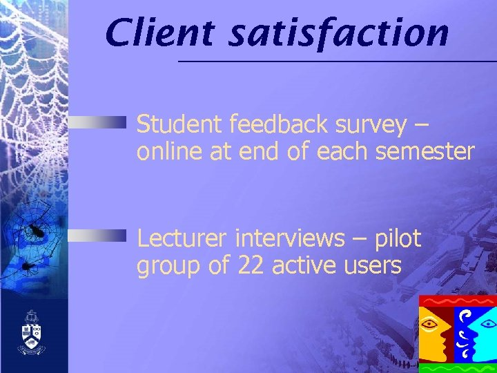 Client satisfaction Student feedback survey – online at end of each semester Lecturer interviews