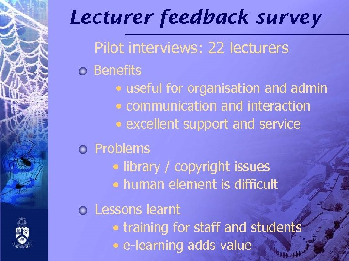 Lecturer feedback survey Pilot interviews: 22 lecturers Benefits • useful for organisation and admin