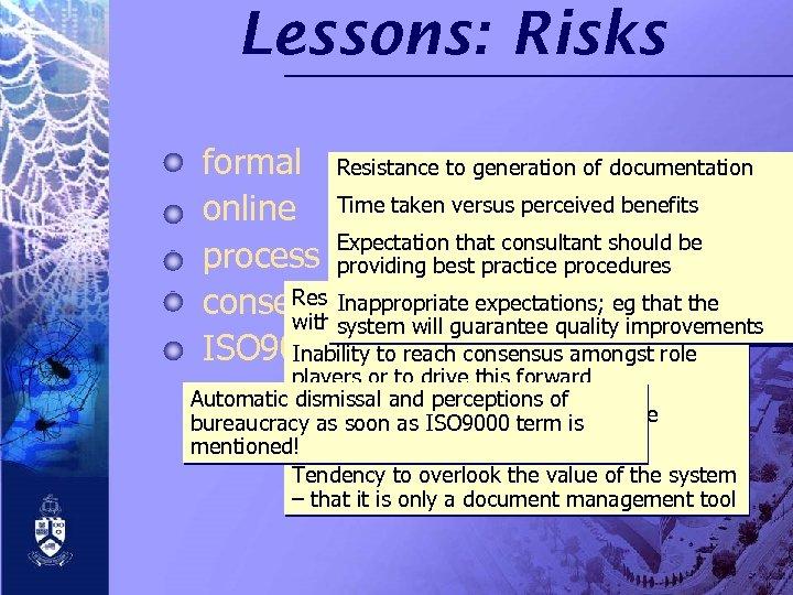 Lessons: Risks formal Resistance to generation of documentation versus perceived benefits online Time takenpressures