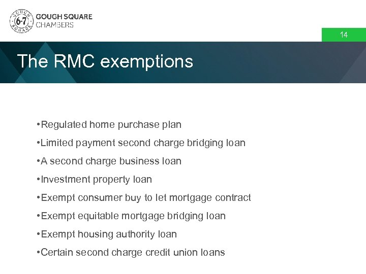 14 The RMC exemptions • Regulated home purchase plan • Limited payment second charge
