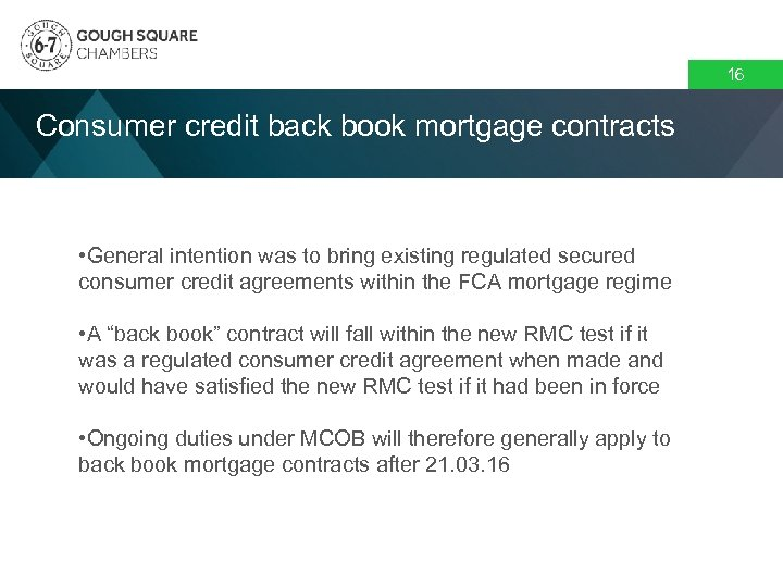 16 Consumer credit back book mortgage contracts • General intention was to bring existing