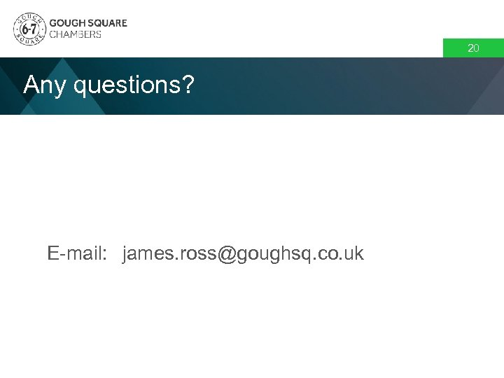 20 Any questions? E-mail: james. ross@goughsq. co. uk