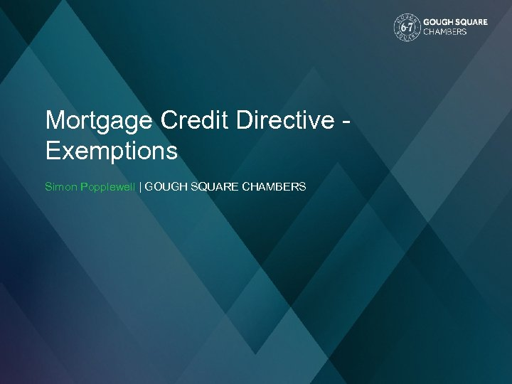 Mortgage Credit Directive Exemptions Simon Popplewell | GOUGH SQUARE CHAMBERS