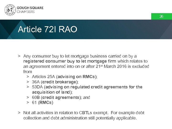 26 Article 72 I RAO > Any consumer buy to let mortgage business carried
