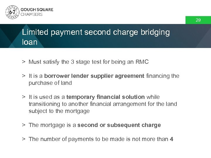 29 Limited payment second charge bridging loan > Must satisfy the 3 stage test