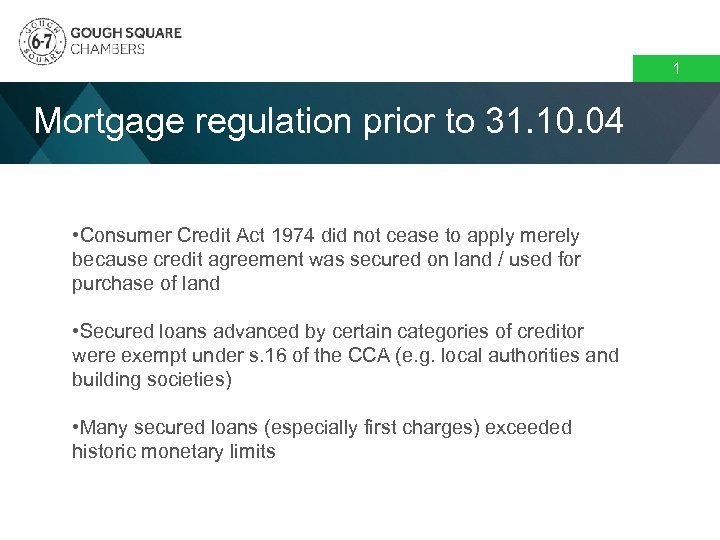 1 Mortgage regulation prior to 31. 10. 04 • Consumer Credit Act 1974 did