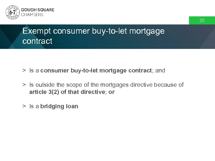 33 Exempt consumer buy-to-let mortgage contract > Is a consumer buy-to-let mortgage contract; and