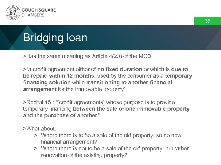 """35 Bridging loan >Has the same meaning as Article 4(23) of the MCD >""""a"""