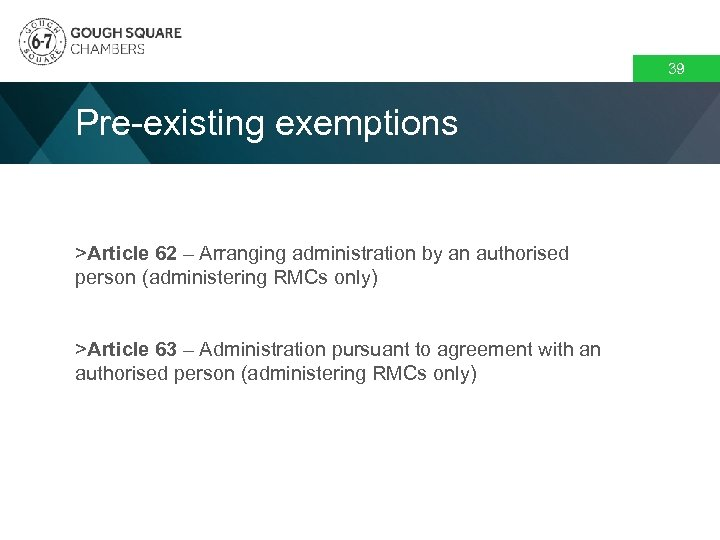 39 Pre-existing exemptions >Article 62 – Arranging administration by an authorised person (administering RMCs